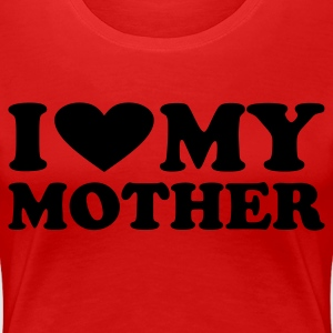 Rot I love my Mother T-Shirts (Kurzarm) - Frauen Premium T-Shirt