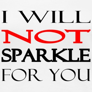 I will NOT sparkle for you - Frauen Premium T-Shirt