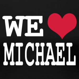 Schwarz we love michael T-Shirts - Frauen Premium T-Shirt