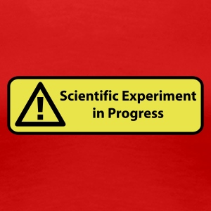 Rot Scientific experiment in progress T-Shirts - Frauen Premium T-Shirt