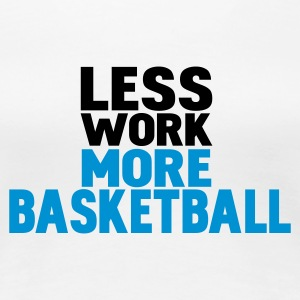 Hvit less work more basketball T-skjorter - Premium T-skjorte for kvinner