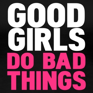 Zwart good girls do bad things T-shirts - Vrouwen Premium T-shirt