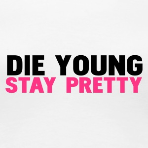 Blanc die young stay pretty T-shirts - T-shirt Premium Femme