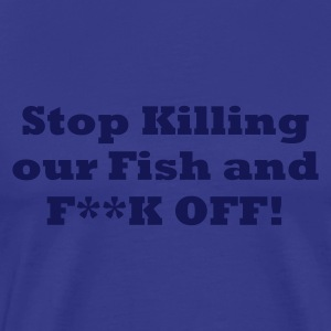 Sky Stop Killing our Fish and F**k off Men's T-Shirts - Men's Premium T-Shirt