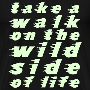 take a walk on the wild side of life - Männer Premium T-Shirt