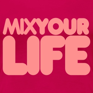 Pink Mix Your Life T-Shirts - Frauen Premium T-Shirt