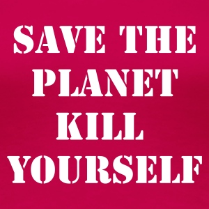 Rosa save the planet kill yourself T-shirts - Premium-T-shirt dam