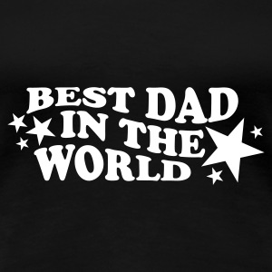 BEST DAD IN THE WORLD Girlieshirt schwarz,  Motiv weiß - Frauen Premium T-Shirt