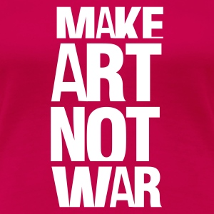 Rosa scuro make art not war T-shirt - Maglietta Premium da donna