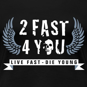 too_fast_four_you_2c T-shirts - Dame premium T-shirt
