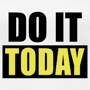DO IT TODAY - eushirt.com Pullover - Frauen Premium T-Shirt