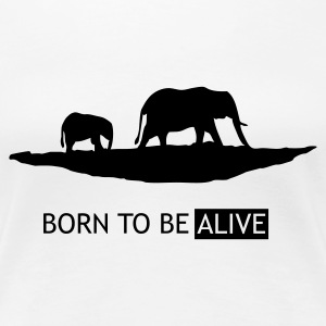 Born to be Alive - Elefanten - Frauen Premium T-Shirt