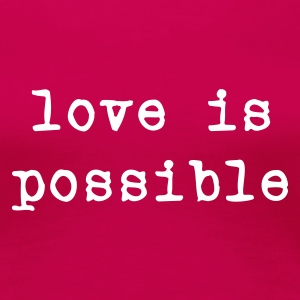 Rosa scuro love is possible T-shirt - Maglietta Premium da donna