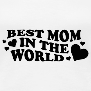 BEST MOM IN THE WORLD Girlieshirt weiß, Motiv schwarz - Frauen Premium T-Shirt