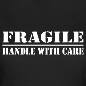 fragile - handle with care - Vrouwen T-shirt