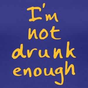 I am not drunk enough - Premium T-skjorte for kvinner