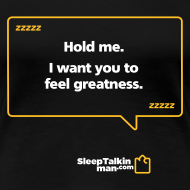Design ~ WOMENS: Hold me. I want you to feel greatness.
