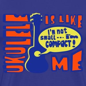 Ukulele is like me - T-shirt Premium Homme