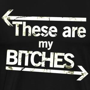 THESE ARE MY BITCHES - Männer Premium T-Shirt