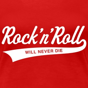 Rock 'n' Roll will never die T-Shirts - Women's Premium T-Shirt