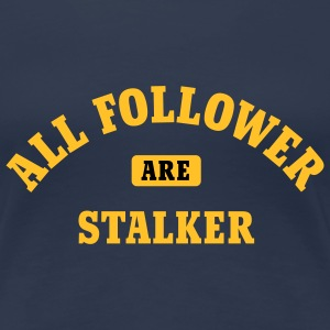 All Follower are Stalker | Social Network T-Shirts - Vrouwen Premium T-shirt