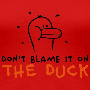 Don't blame it on the Duck T-shirts - T-shirt Premium Femme