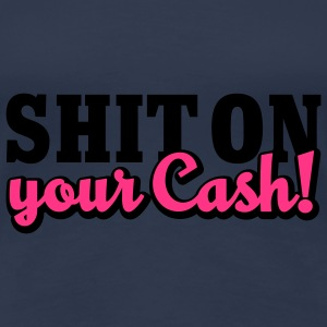 Shit on your Cash | Scheiß auf Dein Geld T-Shirts - Frauen Premium T-Shirt