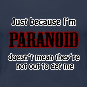 just because I'm paranoid T-Shirts - Frauen Premium T-Shirt