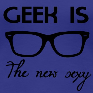 Geek is the new sexy T-shirts - T-shirt Premium Femme