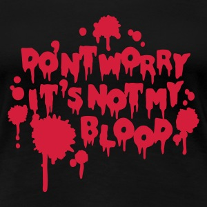Don't worry, it's not my blood T-Shirts - Frauen Premium T-Shirt