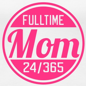 Fulltime Mom | Vollzeit Mutter T-Shirts - Frauen Premium T-Shirt