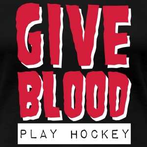Give Blood Play Hockey T-Shirts - Women's Premium T-Shirt