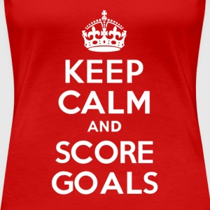 Keep Calm and Score Goals - Women's Premium T-Shirt