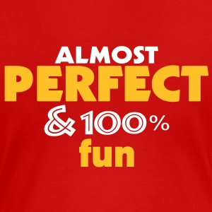 almost perfect and fun (2c) T-Shirts - Frauen Premium T-Shirt