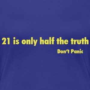 Do not Panic / 21 is only half the Truth T-Shirts - Women's Premium T-Shirt