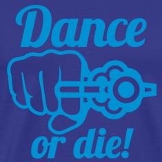 Dance or die | tanze T-Shirts