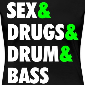 Sex & Drugs & Drum & Bass - Women's Premium T-Shirt