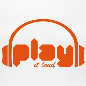 Play it loud - Women's Premium T-Shirt