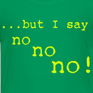 but I say no no no :-: - T-shirt Premium Ado