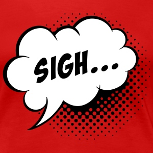Speech balloon Sigh! T-shirts - Dame premium T-shirt