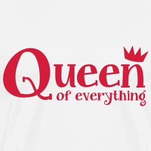queen of everything with a royal crown T-Shirts - Men's Premium T-Shirt