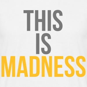 This is madness T-shirts - Mannen T-shirt