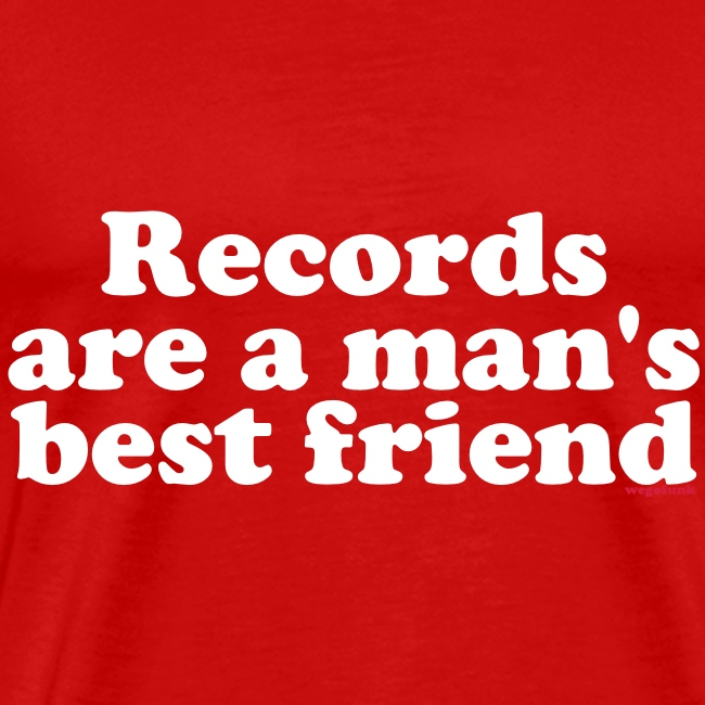 Records are a man bestfriends