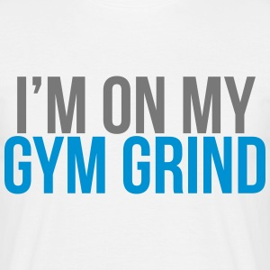 I'm on my gym grind T-Shirts - Men's T-Shirt