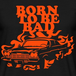 Born to be bad T-shirts - Mannen T-shirt