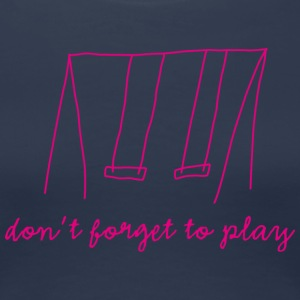 don't forget to play - Girlieshirt - Frauen Premium T-Shirt