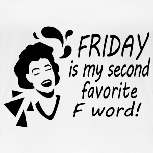 Friday is my second favorite F word! T-Shirts - Frauen Premium T-Shirt