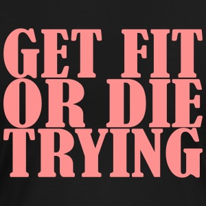 Get Fit or die Tryin T-Shirts - Women's Premium T-Shirt