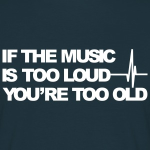 If the music is too loud Tee shirts - T-shirt Homme