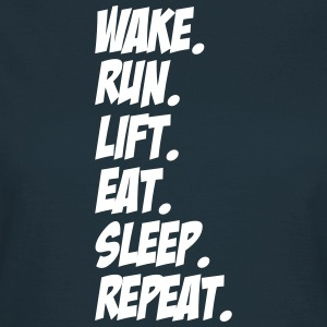 wake run lift eat sleep repeat T-Shirts - Frauen T-Shirt